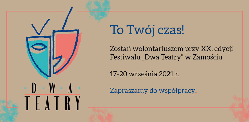 dwa teatry Trwa nabór na wolontariuszy przy XX edycji festiwalu Dwa Teatry w Zamościu